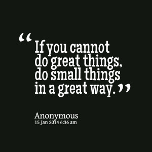 24494-if-you-cannot-do-great-things-do-small-things-in-a-great-way.png