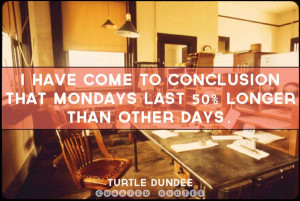... and hear… 'Monday has been canceled, go back to sleep.' Unknown