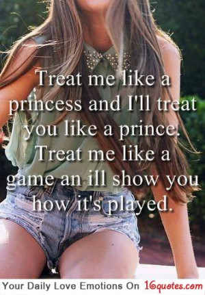 Treat Me Like A Princess And I'll Treat you like a prince. Treat me ...
