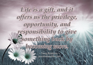 Giving Back Quotes: Life is a gift, and it offers us the privilege ...