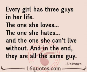 Every girl has three guys in her life. The one she loves, the one she ...