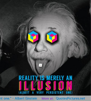 Reality is merely an illusion, albeit a very persistent one ...