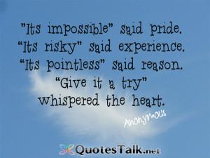 Motivational Quotes – It?s impossible? said pride. ?It?s risky? said ...