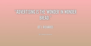 quote-Jef-I.-Richards-advertising-is-the-wonder-in-wonder-bread-225123 ...