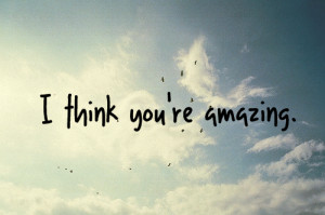 Think Youre Amazing