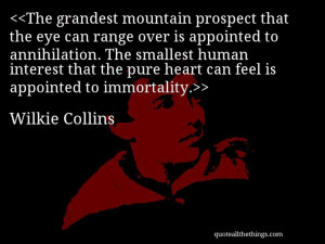 Wilkie Collins - quote-The grandest mountain prospect that the eye can ...