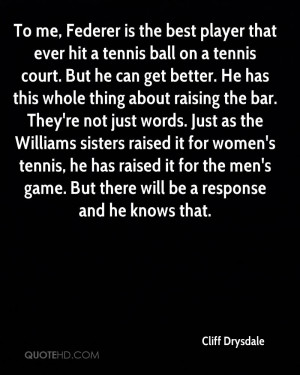 ... Williams sisters raised it for women's tennis, he has raised it for