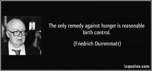 ... against hunger is reasonable birth control. - Friedrich Durrenmatt