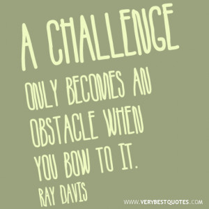 quotes, obstacles quotes, A challenge only becomes an obstacle ...