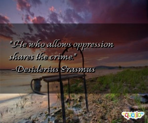 He who allows oppression shares the crime .