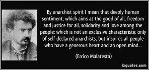 By anarchist spirit I mean that deeply human sentiment, which aims at ...