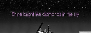 Shine Bright Like Diamonds In The Sky