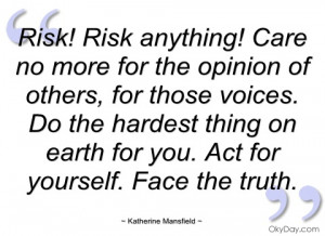 risk! risk anything! care no more for the katherine mansfield