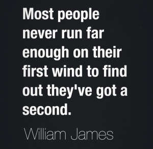 Most people never run far enough on their first wind to find out they ...
