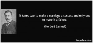 It takes two to make a marriage a success and only one to make it a ...
