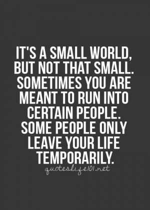 People. Some People Only Leave Your Life Temporarily ~ Life Quote