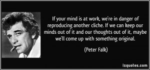 If your mind is at work, we're in danger of reproducing another cliche ...