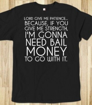 Lord give me patience black tee tshirt t shirt - funnyt - Skreened T ...
