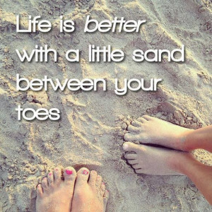 ... between your toes. http://www.pinterest.com/artseabeach/beach-quotes