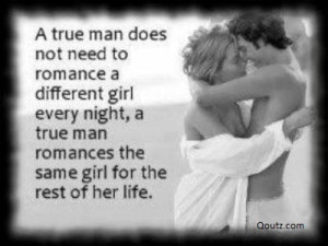 True Man Does Not Need To Romance a Different Girl Every Night, A ...
