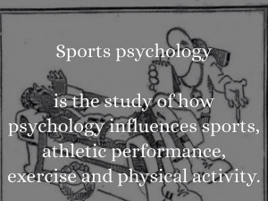 Sports psychology is the study of how psychology influences sports ...