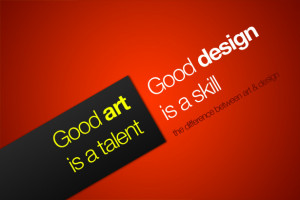 good art is a talent good design is a skill itll come back
