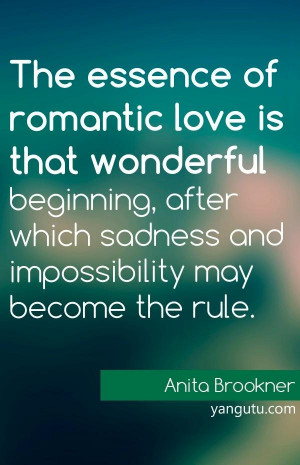 ... which sadness and impossibility may become the rule, ~ Anita Brookner
