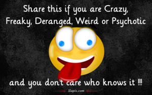 Crazy, Freaky, Deranged, Weired or Psychotic | Others on Slapix.com