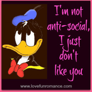 """not anti-social, I just don't like you"""""""