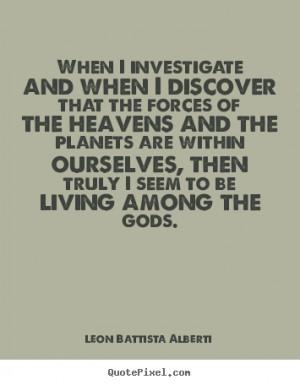 Leon Battista Alberti picture quotes - When i investigate and when i ...