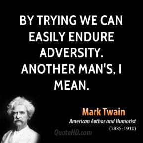 mark-twain-funny-quotes-by-trying-we-can-easily-endure-adversity ...