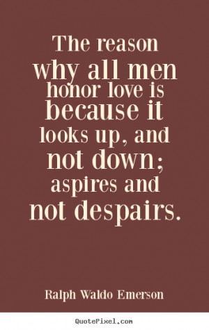 ... quote - The reason why all men honor love is because.. - Love quotes