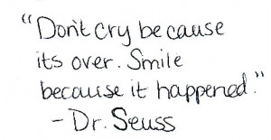 Food for Thought: Don't cry because it's over; smile because it ...