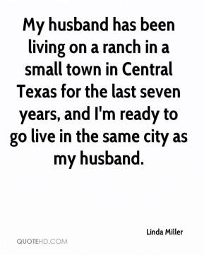 My husband has been living on a ranch in a small town in Central Texas ...