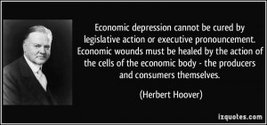 Economic depression cannot be cured by legislative action or executive ...