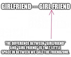 The difference between girlfriend and girl friend…