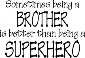 Quote-Sometimes being a brother is better than being a super hero ...
