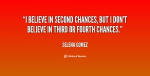 ... in second chances, but I don't believe in third or fourth chances