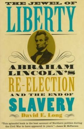 The Jewel of Liberty: Abraham Lincoln's Re-Election and the End of ...