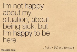 Quotes About Being Sick | not happy about my situation about being ...