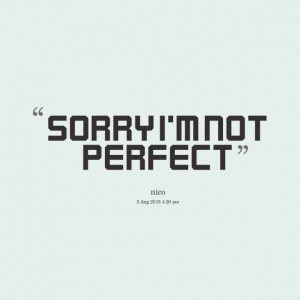 Im Sorry Im Not Perfect Quotes Quotes picture: sorry i'm not