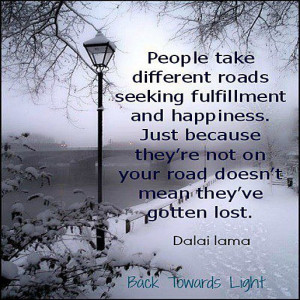 People take different roads seeking fulfillment and happiness, just ...