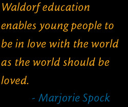 Waldorf education enables young people to be in love with the world as ...