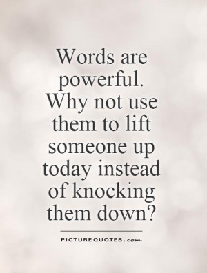 ... -to-lift-someone-up-today-instead-of-knocking-them-down-quote-1.jpg