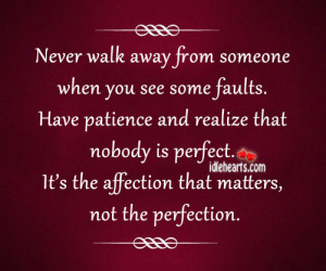 Never Walk Away From Someone When You See Some Faults.