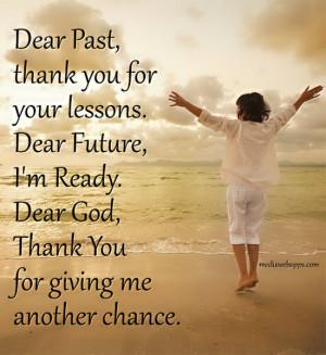 ... Dear Future, I'm Ready. Dear God, Thank You Forgiving Me Another
