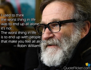 used to think the worst thing in life was to end up all alone, it ...