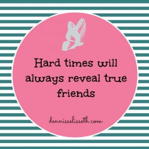 hard times reveal true friends quotes
