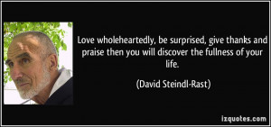 Love wholeheartedly, be surprised, give thanks and praise then you ...