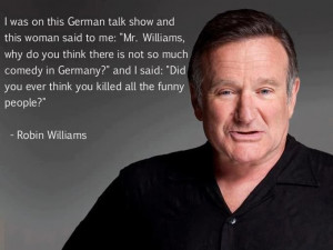 Robin so much that we put together our favorite Robin Williams quotes ...